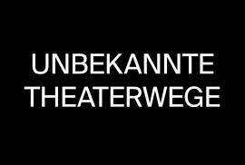 01_unbekannte_theaterwege